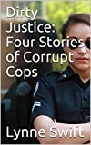 Dirty Justice: Four Stories of Corrupt Cops (English Edition)