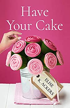 Have Your Cake by [Elise K. Ackers]