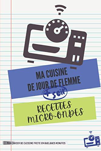 RECETTES MICRO-ONDES   Ma cuisine de jour de flemme: livre à compléter de repas faits en quelques minutes au four micro-ondes   cahier, carnet de 100 ... idées menus équilibrés, faciles et express