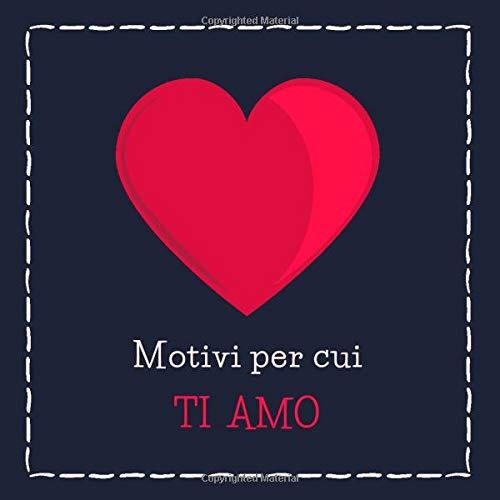 Motivi Per Cui Ti Amo: Libro d'Amore a Scrivere Personalizzato – Regalo per Lui o per Lei Perfetto per San Valentino, Anniversario o Altra Occasione Speciale