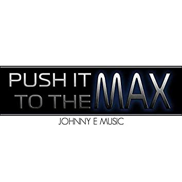 Push It to the Max
