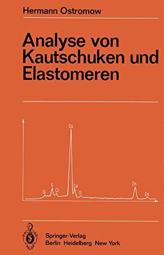 Analyse von Kautschuken und Elastomeren (Anleitungen für die chemische Laboratoriumspraxis (16), Band 16)