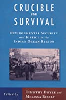 Crucible For Survival: Environmental Security and Justice in the Indian Ocean Region