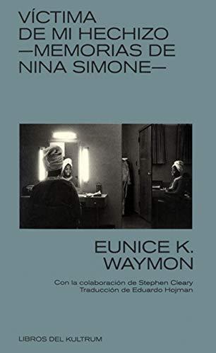 MEMORIAS DE NINA SIMONE: Víctima de mi hechizo. (LIBROS DEL KULTRUM)