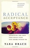 Radical Acceptance: Awakening the Love That Heals Fear and Shame by Tara Brach(2003-08-28)
