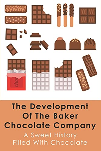 The Development Of The Baker Chocolate Company: A Sweet History Filled With Chocolate: History Of Baking