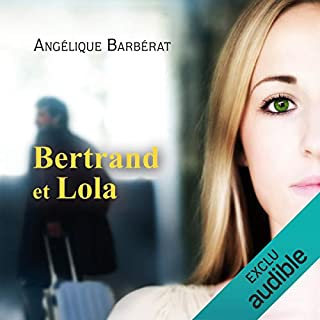 Bertrand et Lola                   De :                                                                                                                                 Angélique Barberat                               Lu par :                                                                                                                                 Angélique Barberat,                                                                                        Marine Royer                      Durée : 13 h et 55 min     7 notations     Global 3,9