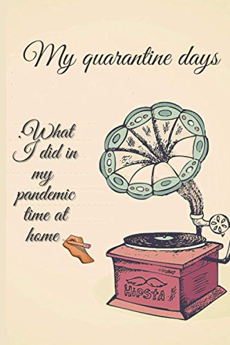 Quarantine days : What i did in my pandemic time at home: Recording journal/notebook /gift/amazing cover design/inspirational