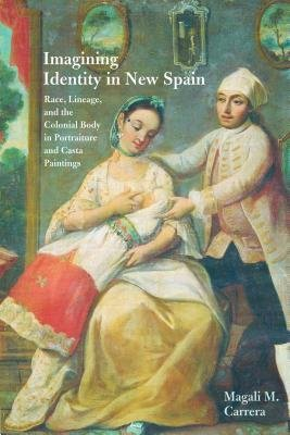 By Magali M Carrera ( Author ) [ Imagining Identity in New Spain: Race, Lineage, and the Colonial Body in Portraiture and Casta Paintings Joe R. and Teresa Lozano Long Series in Latin American and L By Aug-2012 Paperback