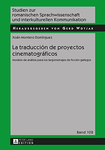 La traducción de proyectos cinematográficos: Modelo de análisis para los largometrajes de ficción gallegos (Studien zur romanischen Sprachwissenschaft und interkulturellen Kommunikation nº 102)