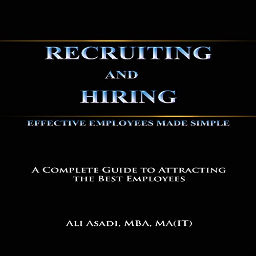 Recruiting and Hiring Effective Employees Made Simple                   By:                                                                                                                                 Ali Asadi                               Narrated by:                                                                                                                                 Barry Lank                      Length: 40 mins     12 ratings     Overall 3.4