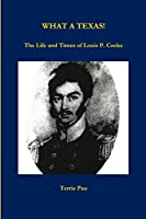 WHAT A TEXAS! The Life and Times of Louis P. Cooke