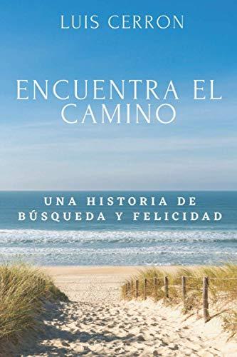 ENCUENTRA EL CAMINO. Una Historia de Búsqueda y Felicidad