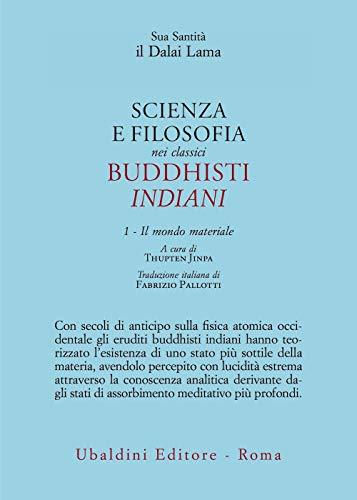 Scienza e filosofia nei classici buddhisti indiani. Il mondo materiale (Vol. 1)