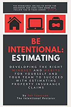 Be Intentional  Estimating  Developing the right mindset and habits for yourself and your team to succeed with estimating property insurance claims
