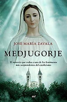 Medjugorje: El misterio que rodea a uno de los fenómenos más sorprendentes del catolicismo (NO FICCIÓN) PDF EPUB Gratis descargar completo