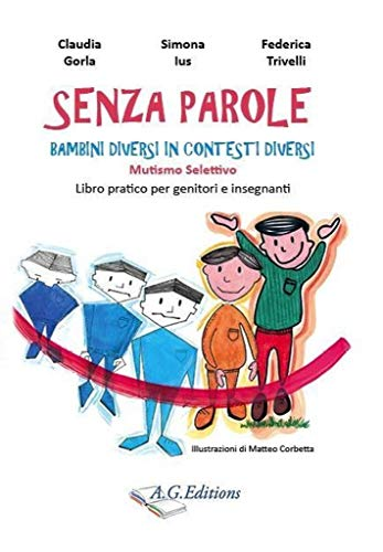 Senza parole: Bambini diversi in contesti diversi - Mutismo Selettivo - Libro pratico per genitori e insegnanti (Collana S.M.A.I.L.)