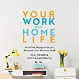 Your Work from Home Life: Redefine, Reorganize and Reinvent Your Remote Work (Tips for Building a Home-Based Working Career)