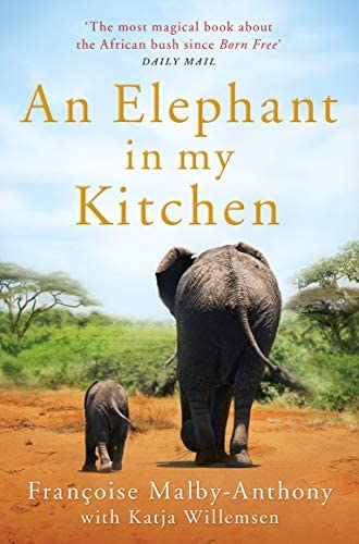 An Elephant in My Kitchen What the Herd Taught Me about Love Courage and Survival product image