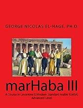 Marhaba III: A Course in Levantine & Modern Standard Arabic (Lmsa) - Advanced