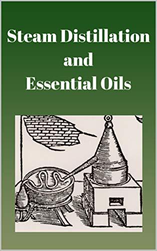 Steam Distillation and Essential Oils