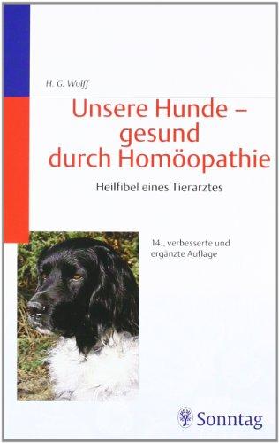 Unsere Hunde - gesund durch Homöopathie: Heilfibel eines Tierarztes