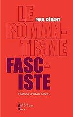 Le romantisme fasciste - Etude sur l'oeuvre politique de quelques écrivains français de Paul Sérant