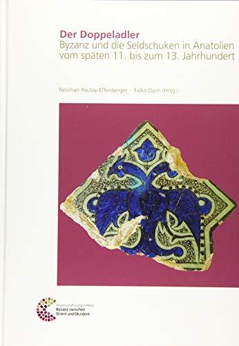 Der Doppeladler: Byzanz und die Seldschuken in Anatolien vom späten 11. bis zum 13. Jahrhundert (Römisch Germanisches Zentralmuseum / Byzanz zwischen Orient und Okzident, Band 1)