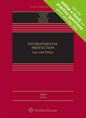Compare Textbook Prices for Environmental Protection: Law and Policy [Connected Casebook] Aspen Casebook 8 Edition ISBN 9781454899617 by Robert L. Glicksman,David L. Markell,William W. Buzbee,Daniel R. Mandelker,Daniel Bodansky