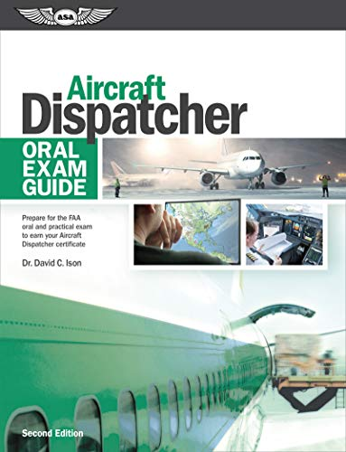 AIRCRAFT DISPATCHER ORAL EXAM: Prepare for the Faa Oral and Practical Exam to Earn Your Aircraft Dispatcher Certificate