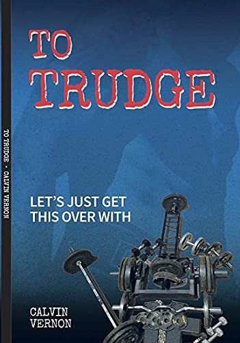 To Trudge: Let's Just Get This Over With (English Edition)