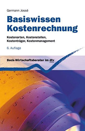 Basiswissen Kostenrechnung: Kostenarten, Kostenstellen, Kostenträger, Kostenmanagement (Beck-Wirtschaftsberater im dtv)