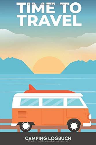 Time to Travel - Camping Logbuch   Reisetagebuch für CAMPER, VAN LIFE und BULLI FANS: Größe A5 (6x9)   120 Seiten zum Ausfüllen   Perfektes Reise Zubehör für deine Bulli Reise Van Life