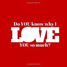 Do You Know Why I love You So Much?: Fill In Book (Reasons You Love) - Love Souvenir From Your Heart