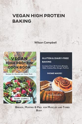VEGAN HIGH PROTEIN BAKING: Breads, Muffins & Pies for Muscles and Toned Body