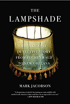 The Lampshade: A Holocaust Detective Story from Buchenwald to New Orleans by [Mark Jacobson]