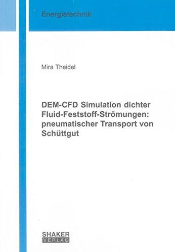 DEM-CFD Simulation dichter Fluid-Feststoff-Strömungen: pneumatischer Transport von Schüttgut (Berichte aus der Energietechnik)