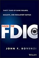 Inside the FDIC: Thirty Years of Bank Failures, Bailouts, and Regulatory Battles
