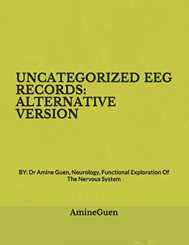 UNCATEGORIZED EEG RECORDS: ALTERNATIVE VERSION: BY: Dr Amine Guen, Neurology, Functional Exploration Of The Nervous System