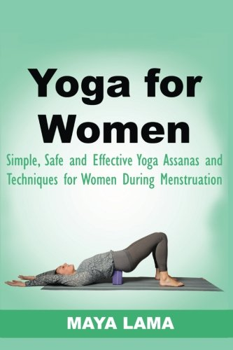 Yoga for Women: Simple, Safe, and Effective Asanas and Techniques for Women During Menstruation