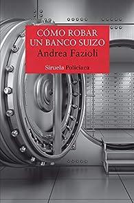 Cómo robar un banco suizo par Andrea Fazioli