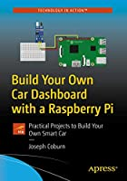 Build Your Own Car Dashboard with a Raspberry Pi: Practical Projects to Build Your Own Smart Car Front Cover