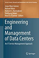 Engineering and Management of Data Centers: An IT Service Management Approach (Service Science: Research and Innovations in the Service Economy)
