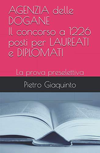 AGENZIA delle DOGANE Il concorso a 1226 posti per LAUREATI e DIPLOMATI: La prova preselettiva