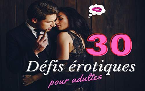 30 défis érotiques pour adulte: Cadeau idéal sexy, coquin et jeux sexuel | Pimenter son couple et sa libido | Sex time | Hot