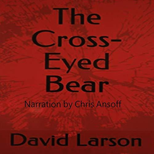 The Cross-Eyed Bear Audiobook By David Larson cover art