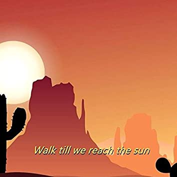 Walk till We Reach the Sun