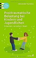 Posttraumatische Belastung bei Kindern und Jugendlichen: Erkennen, verstehen, loesen. Das Elternbuch