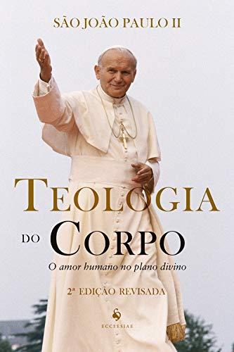 Teologia do Corpo: o Amor Humano no Plano Divino