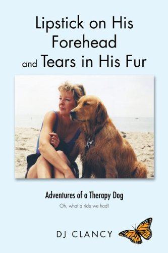 Lipstick on His Forehead and Tears in His Fur: Adventures of a Therapy Dog (English Edition)